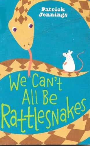 Patrick Jennings We Can't All Be Rattlesnakes