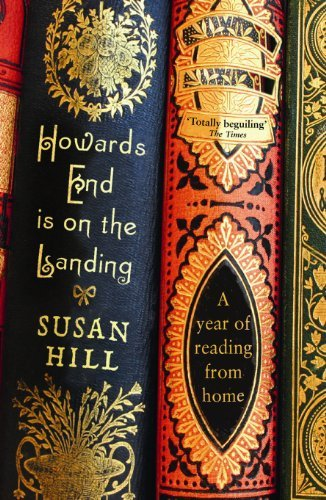 Susan Hill Howards End Is On The Landing A Year Of Reading From Home