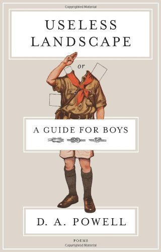 D. A. Powell Useless Landscape Or A Guide For Boys