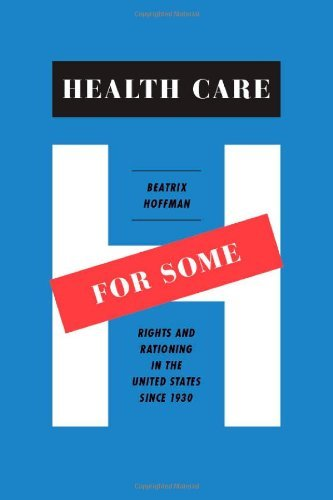 Beatrix Hoffman Health Care For Some Rights And Rationing In The United States Since 1