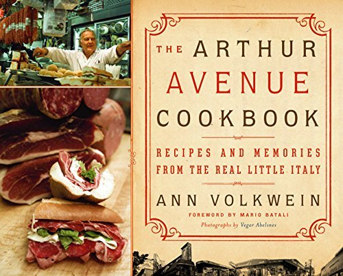 Ann Volkwein The Arthur Avenue Cookbook Recipes And Memories From The Real Little Italy