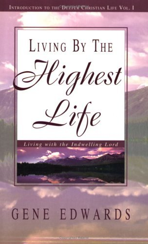 Gene Edwards Living By The Highest Life 0003 Edition;
