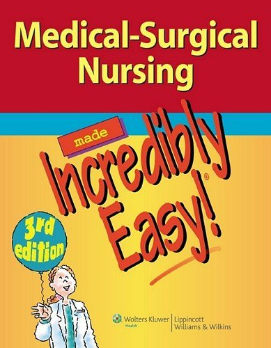 Lippincott Williams & Wilkins Medical Surgical Nursing Made Incredibly Easy! 0003 Edition;