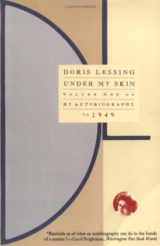 Doris Lessing Under My Skin Volume One Of My Autobiography To 1949
