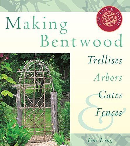 Jim Long Making Bentwood Trellises Arbors Gates & Fences