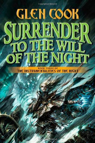 Glen Cook Surrender To The Will Of The Night Book Three Of The Instrumentalities Of The Night