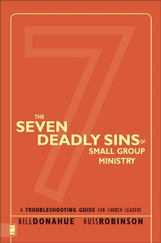 Bill Donahue The Seven Deadly Sins Of Small Group Ministry A Troubleshooting Guide For Church Leaders