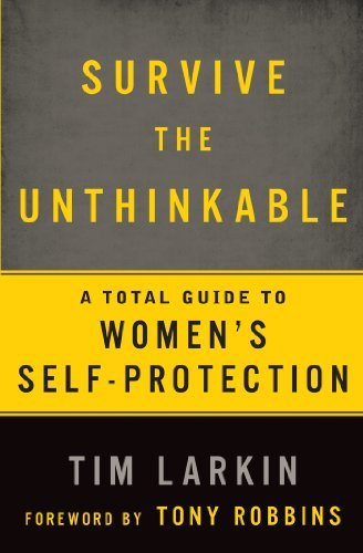 Tim Larkin Survive The Unthinkable A Total Guide To Women's Self Protection