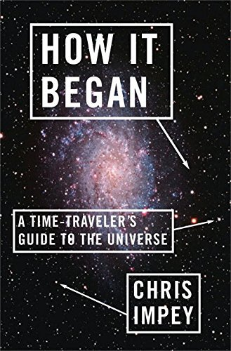 Chris Impey How It Began A Time Traveler's Guide To The Universe
