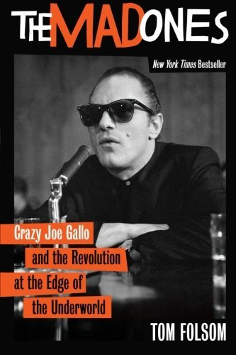 Tom Folsom The Mad Ones Crazy Joe Gallo And The Revolution At The Edge Of