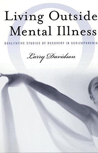 Larry Davidson Living Outside Mental Illness Qualitative Studies Of Recovery In Schizophrenia