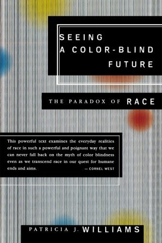 Patricia J. Williams Seeing A Color Blind Future The Paradox Of Race