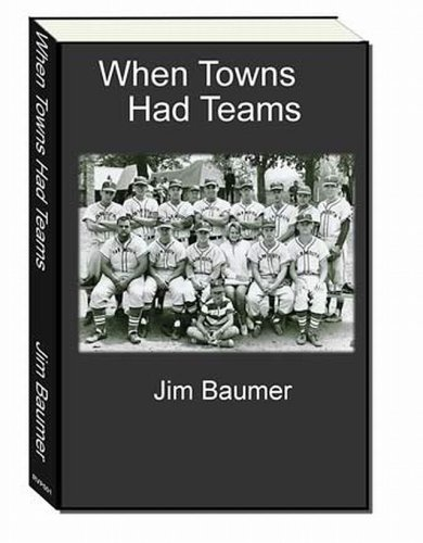 Jim Baumer When Towns Had Teams