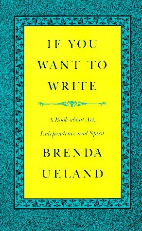 Brenda Ueland If You Want To Write A Book About Art Independen