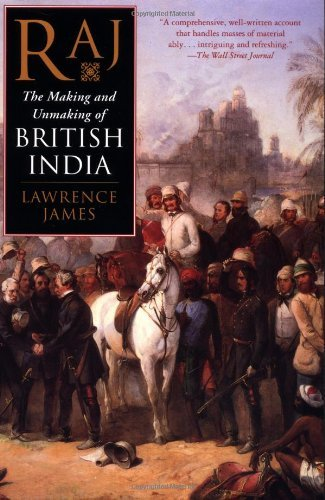 Lawrence James Raj The Making And Unmaking Of British India