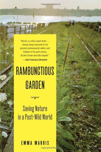 Emma Marris The Rambunctious Garden Saving Nature In A Post Wild World