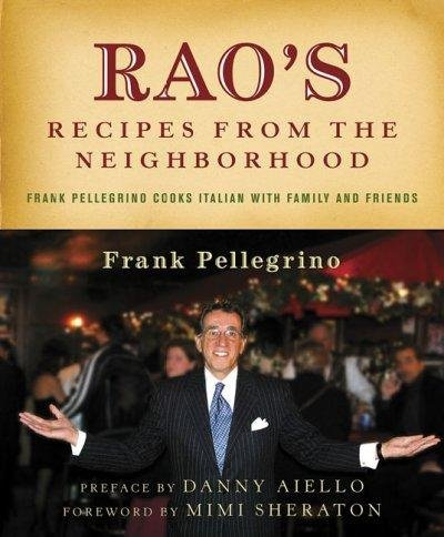 Frank Pellegrino Rao's Recipes From The Neighborhood Frank Pelligrino Cooks Italian With Family And Fr