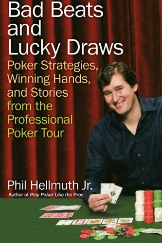 Phil Hellmuth Bad Beats And Lucky Draws Poker Strategies Winning Hands And Stories From