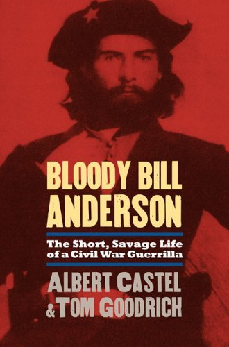 Albert Castel Bloody Bill Anderson The Short Savage Life Of A Civil War Guerrilla