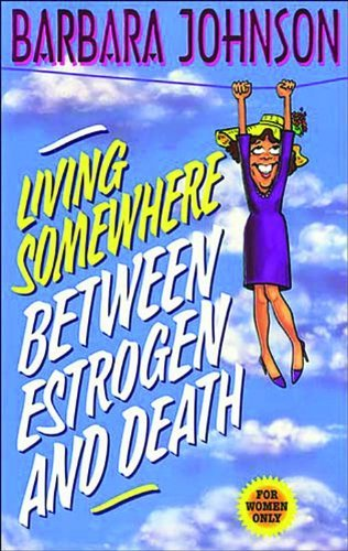 Barbara Johnson Living Somewhere Between Estrogen And Death Large Print