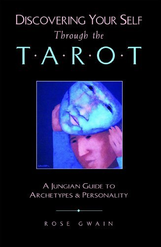 Rose Gwain Discovering Your Self Through The Tarot A Jungian Guide To Archetypes And Personality Original