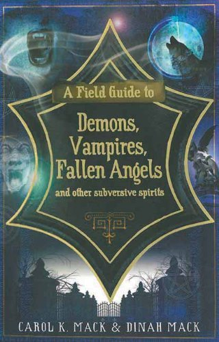 Carol K. Mack A Field Guide To Demons Vampires Fallen Angels A