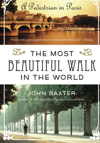 John Baxter The Most Beautiful Walk In The World A Pedestrian In Paris