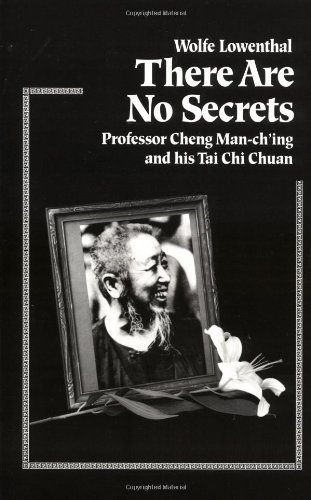 Wolfe Lowenthal There Are No Secrets Professor Cheng Man Ch'ing And His T'ai Chi Chuan