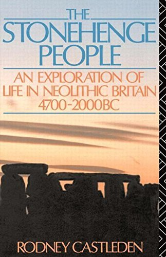 Rodney Castleden The Stonehenge People An Exploration Of Life In Neolithic Britain 4700 Revised