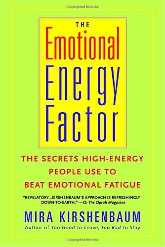 Mira Kirshenbaum Emotional Energy Factor The The Secrets High Energy People Use To Beat Emotio