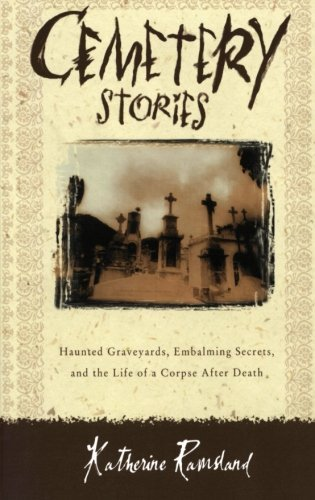 Katherine Ramsland Cemetery Stories Haunted Graveyards Embalming Secrets And The Li
