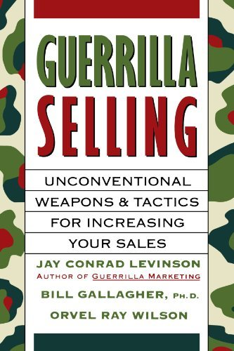 Jay Conrad Levinson Guerrilla Selling Unconventional Weapons And Tactics For Increasing