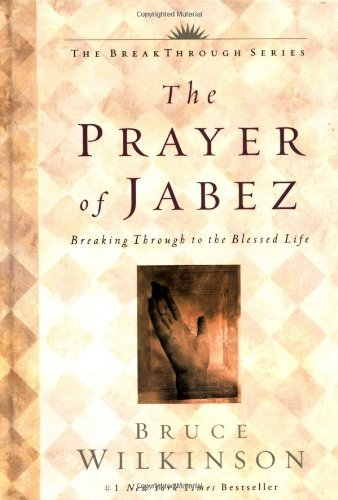 Bruce H. Wilkinson Prayer Of Jabez Breaking Through To The Blessed Life