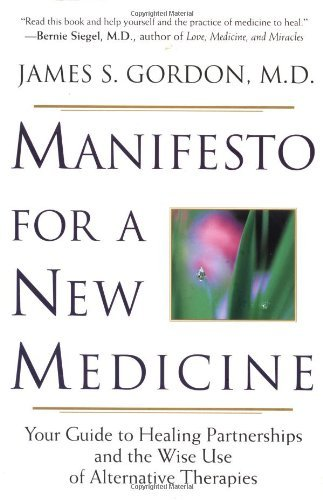 James S. Gordon Manifesto For A New Medicine Your Guide To Healing Partnerships And The Wise U
