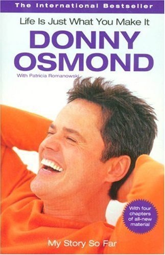 Donny Osmond Life Is Just What You Make It My Story So Far