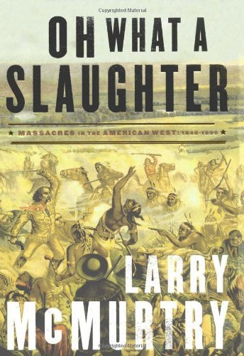 Larry Mcmurtry Oh What A Slaughter Massacres In The American West 1846 1890