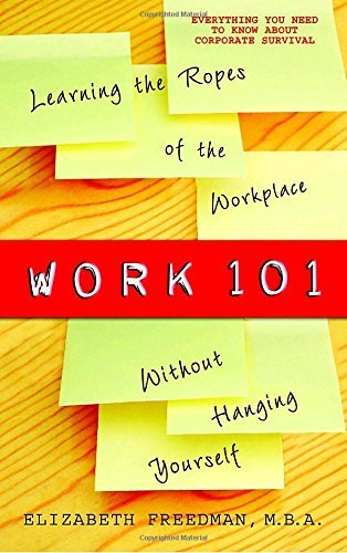 Elizabeth Freedman Work 101 Learning The Ropes Of The Workplace Without Hangi