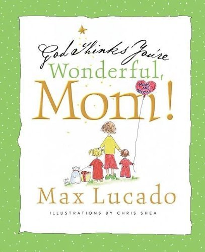 Max Lucado God Thinks You're Wonderful Mom!