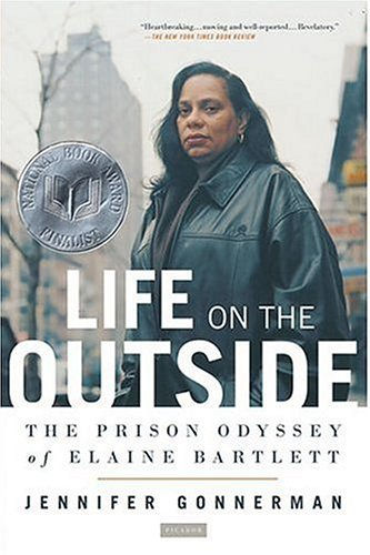 Jennifer Gonnerman Life On The Outside The Prison Odyssey Of Elaine Bartlett
