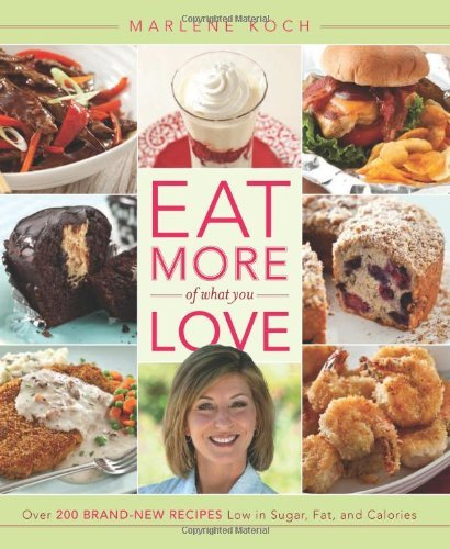 Marlene Koch Eat More Of What You Love Over 200 Brand New Recipes Low In Sugar Fat And