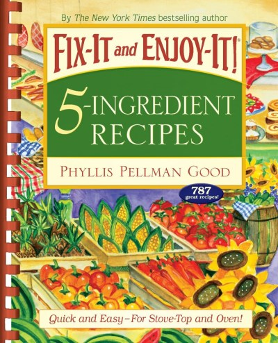 Phyllis Pellman Good Fix It And Enjoy It! 5 Ingredient Recipes Quick And Easy For Stove Top And Oven!