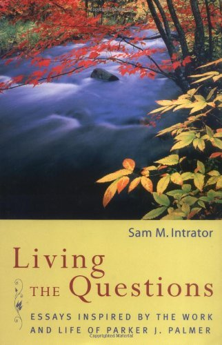 Sam M. Intrator Living The Questions Essays Inspired By The Work And Life Of Parker J.