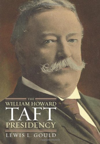 Lewis L. Gould William Howard Taft Presidency The