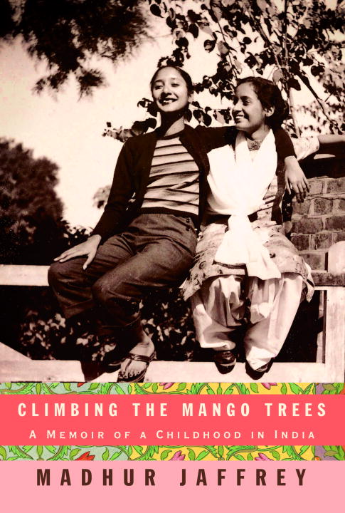Madhur Jaffrey Climbing The Mango Trees A Memoir Of A Childhood In India