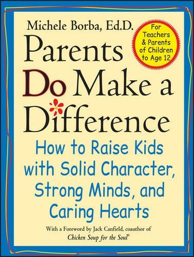 Michele Borba Parents Do Make A Difference How To Raise Kids With Solid Character Strong Mi