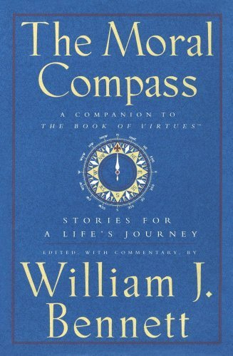 William J. Bennett Moral Compass Stories For A Life's Journey