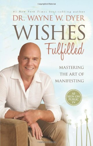 Wayne W. Dyer Wishes Fulfilled Mastering The Art Of Manifesting
