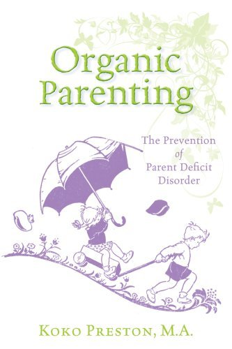 Koko Preston Organic Parenting The Prevention Of Parent Deficit Disorder