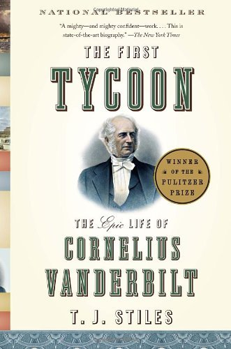 T. J. Stiles The First Tycoon The Epic Life Of Cornelius Vanderbilt