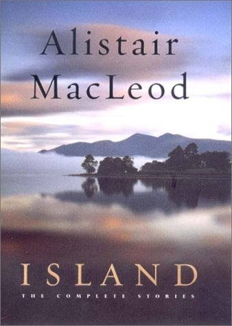 Alistair Macleod Island The Complete Stories
